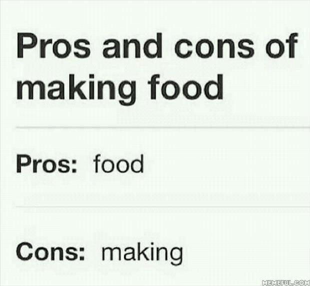pros-and-cons-making-food-pros-food-cons-making-memefulcom.png